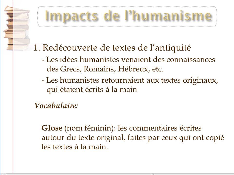 1. Redécouverte de textes de lantiquité - Les idées humanistes venaient des connaissances des Grecs, Romains, Hébreux, etc. - Les humanistes retournai
