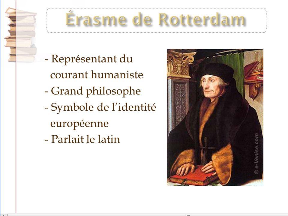 - Représentant du courant humaniste - Grand philosophe - Symbole de lidentité européenne - Parlait le latin