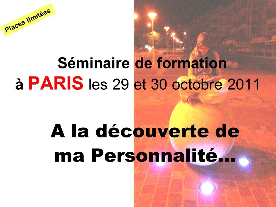 Séminaire de formation à PARIS les 29 et 30 octobre 2011 A la découverte de ma Personnalité… Places limitées