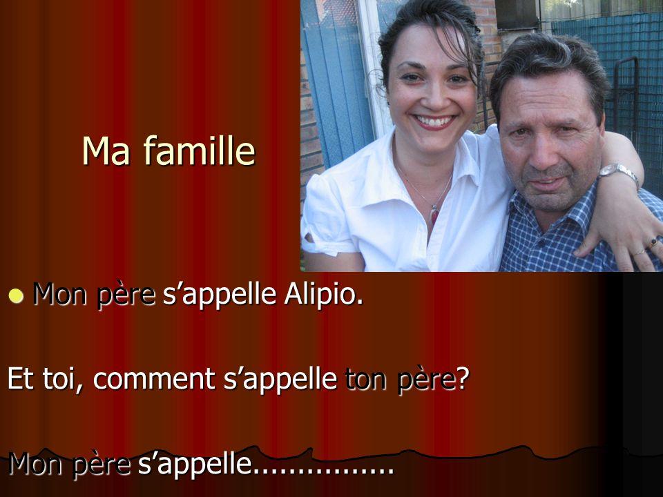 Ma famille Mon père sappelle Alipio.Mon père sappelle Alipio.