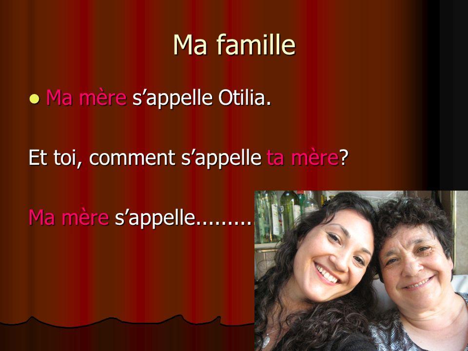 Ma famille Ma mère sappelle Otilia.Ma mère sappelle Otilia.