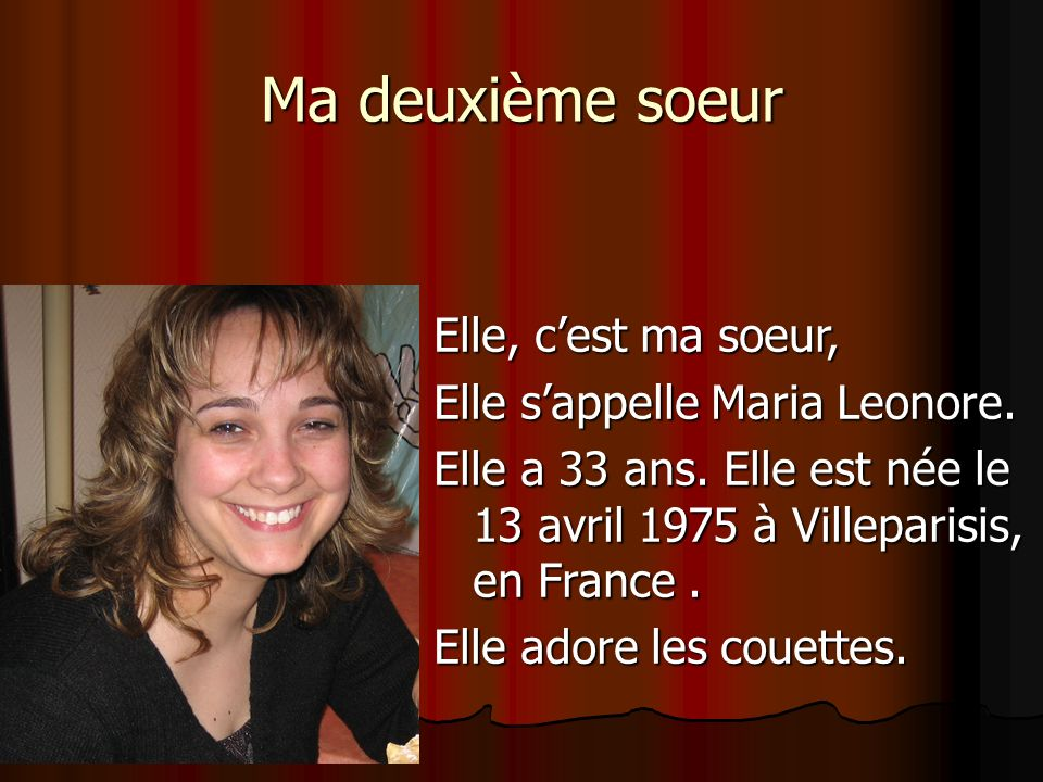 Elle, cest ma soeur, Elle sappelle Maria Leonore.Elle a 33 ans.