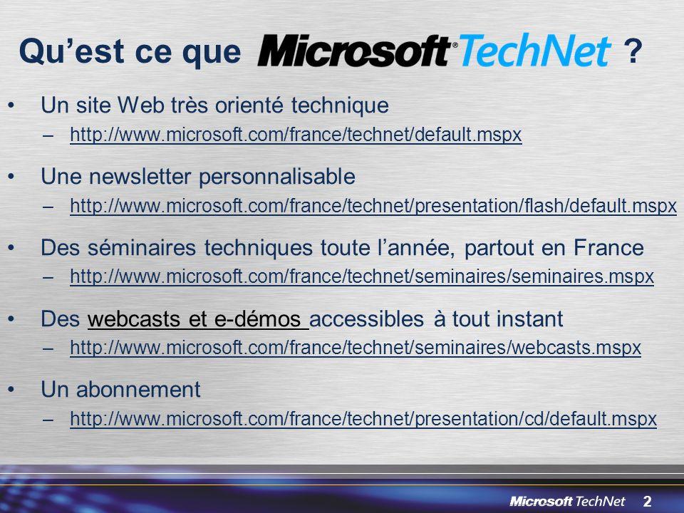 2 Un site Web très orienté technique –http://www.microsoft.com/france/technet/default.mspx Une newsletter personnalisable –http://www.microsoft.com/france/technet/presentation/flash/default.mspx Des séminaires techniques toute lannée, partout en France –http://www.microsoft.com/france/technet/seminaires/seminaires.mspx Des webcasts et e-démos accessibles à tout instant –http://www.microsoft.com/france/technet/seminaires/webcasts.mspx Un abonnement –http://www.microsoft.com/france/technet/presentation/cd/default.mspx Quest ce que ?