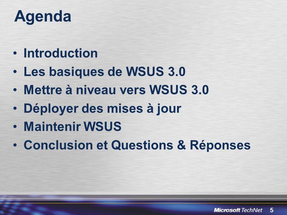 5 Agenda Introduction Les basiques de WSUS 3.0 Mettre à niveau vers WSUS 3.0 Déployer des mises à jour Maintenir WSUS Conclusion et Questions & Réponses