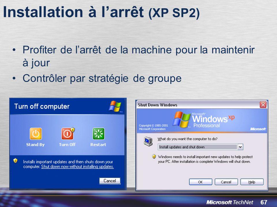 67 Installation à larrêt (XP SP2) Profiter de larrêt de la machine pour la maintenir à jour Contrôler par stratégie de groupe