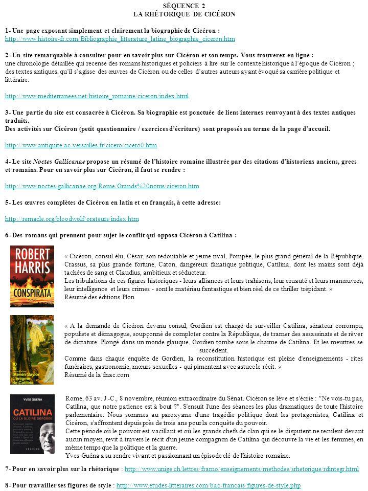 SÉQUENCE 2 LA RHÉTORIQUE DE CICÉRON 1- Une page exposant simplement et clairement la biographie de Cicéron : http://www.histoire-fr.com/Bibliographie_
