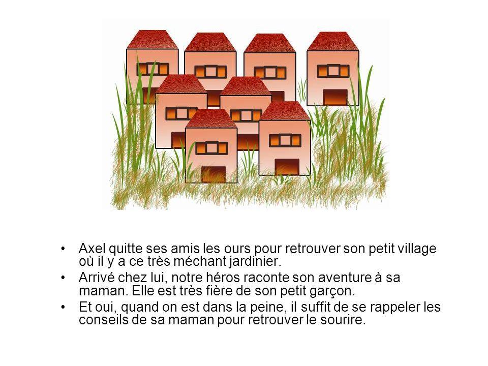 Axel quitte ses amis les ours pour retrouver son petit village où il y a ce très méchant jardinier.