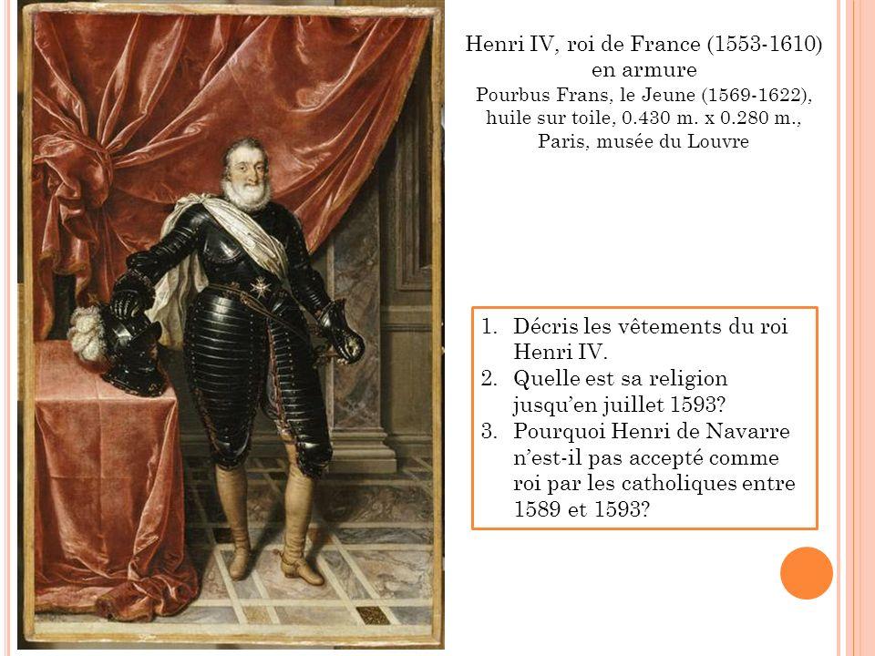 Henri IV, roi converti au catholicisme (tableau de Nicolas Bollery, 1593) Le 25 juillet 1593, Henri IV abjure (= abandonne) la religion protestante dans léglise de Saint Denis où sont enterrés les rois de France.