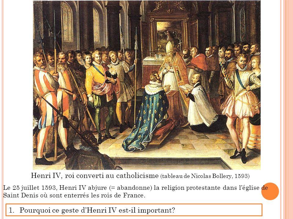 Henri IV, roi converti au catholicisme (tableau de Nicolas Bollery, 1593) Le 25 juillet 1593, Henri IV abjure (= abandonne) la religion protestante da