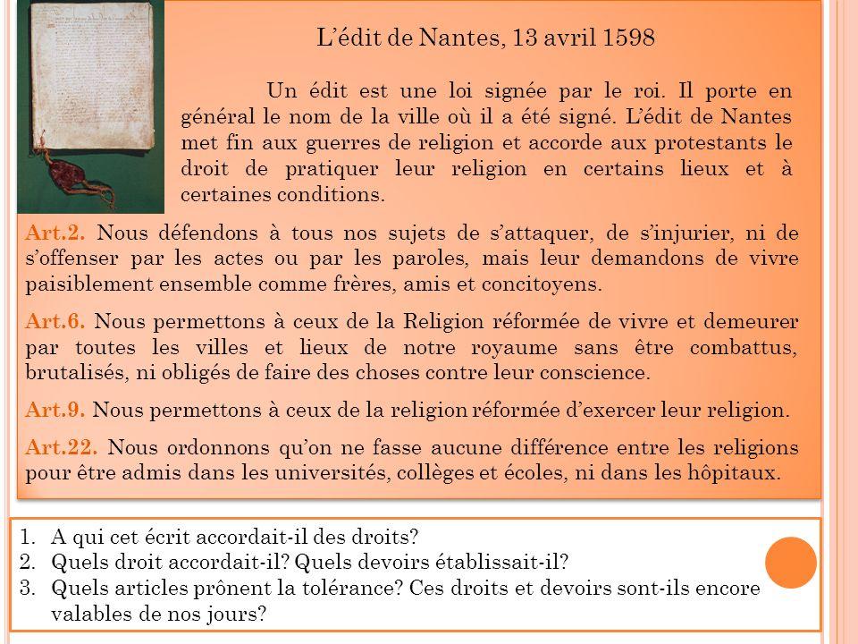 Lédit de Nantes, 13 avril 1598 Un édit est une loi signée par le roi. Il porte en général le nom de la ville où il a été signé. Lédit de Nantes met fi
