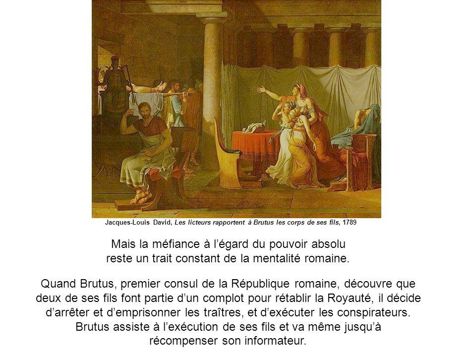 Mais la méfiance à légard du pouvoir absolu reste un trait constant de la mentalité romaine. Quand Brutus, premier consul de la République romaine, dé