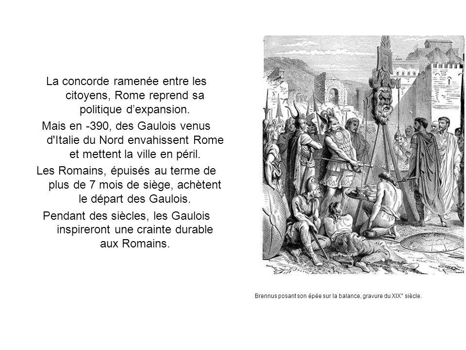La concorde ramenée entre les citoyens, Rome reprend sa politique dexpansion. Mais en -390, des Gaulois venus d'Italie du Nord envahissent Rome et met