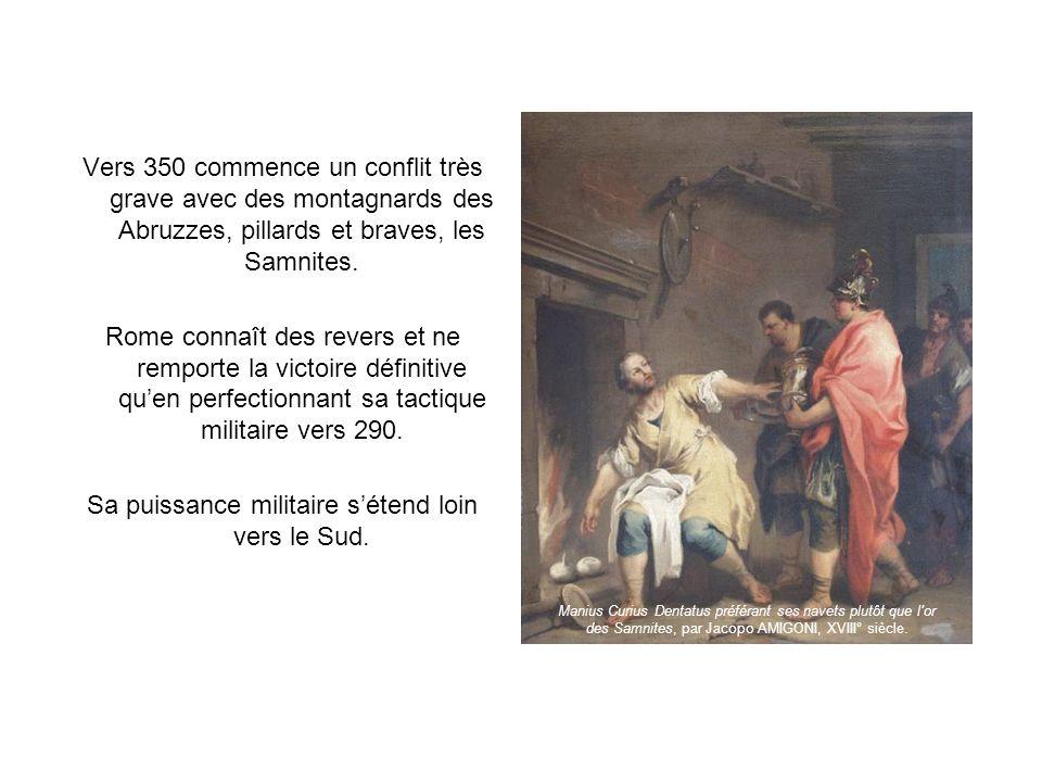 Vers 350 commence un conflit très grave avec des montagnards des Abruzzes, pillards et braves, les Samnites. Rome connaît des revers et ne remporte la