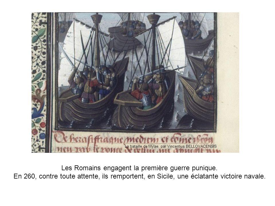 Les Romains engagent la première guerre punique. En 260, contre toute attente, ils remportent, en Sicile, une éclatante victoire navale. La bataille d