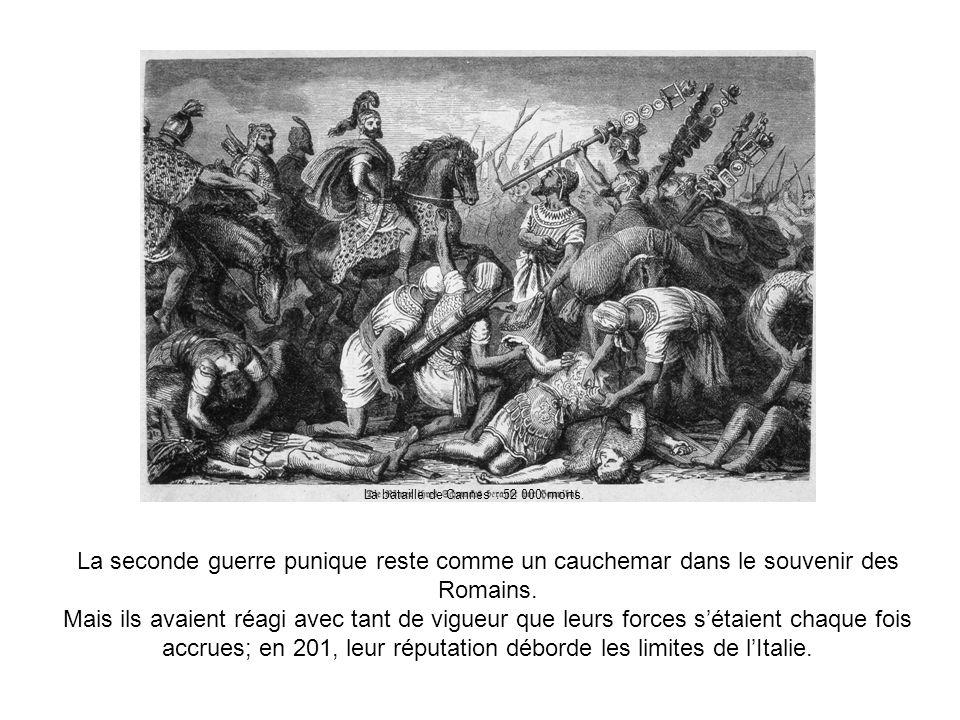 La seconde guerre punique reste comme un cauchemar dans le souvenir des Romains. Mais ils avaient réagi avec tant de vigueur que leurs forces sétaient