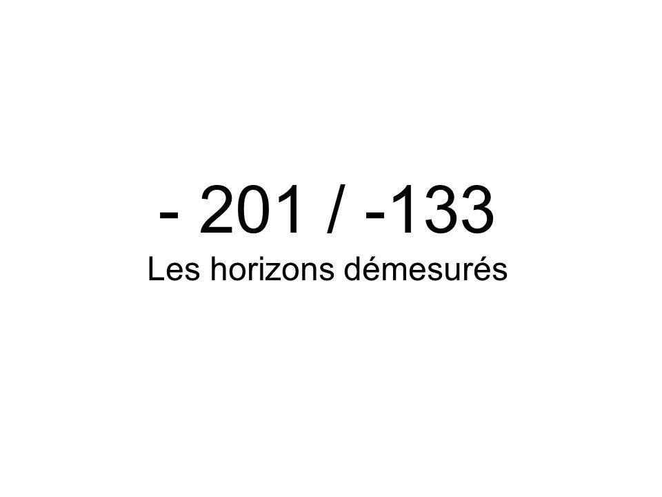 - 201 / -133 Les horizons démesurés