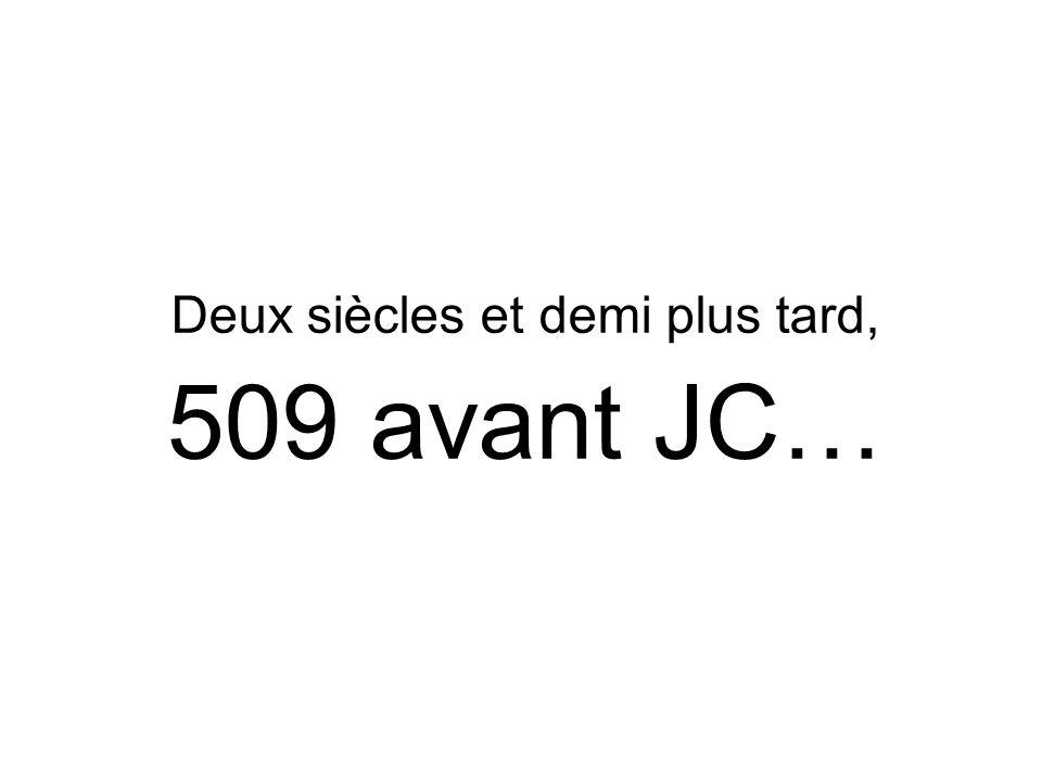 Deux siècles et demi plus tard, 509 avant JC…