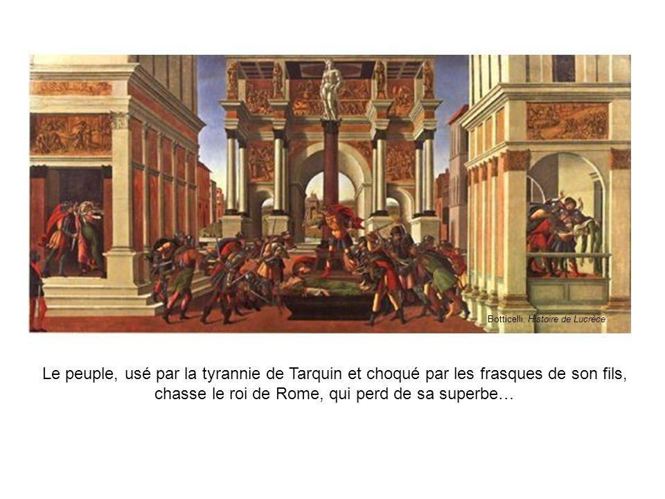Le peuple, usé par la tyrannie de Tarquin et choqué par les frasques de son fils, chasse le roi de Rome, qui perd de sa superbe… Botticelli, Histoire