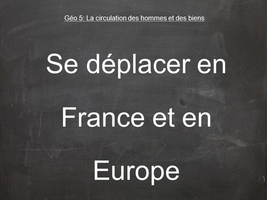 Se déplacer en France et en Europe Géo 5: La circulation des hommes et des biens