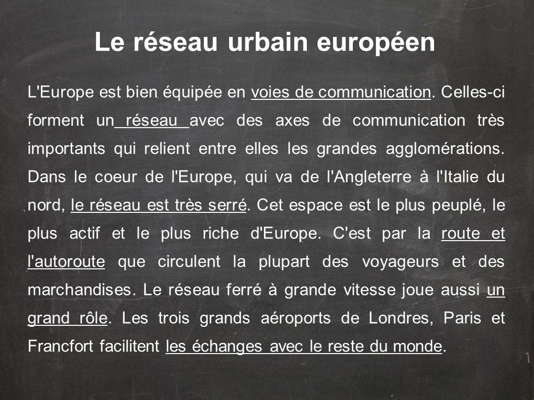 Le réseau urbain européen L'Europe est bien équipée en voies de communication. Celles-ci forment un réseau avec des axes de communication très importa