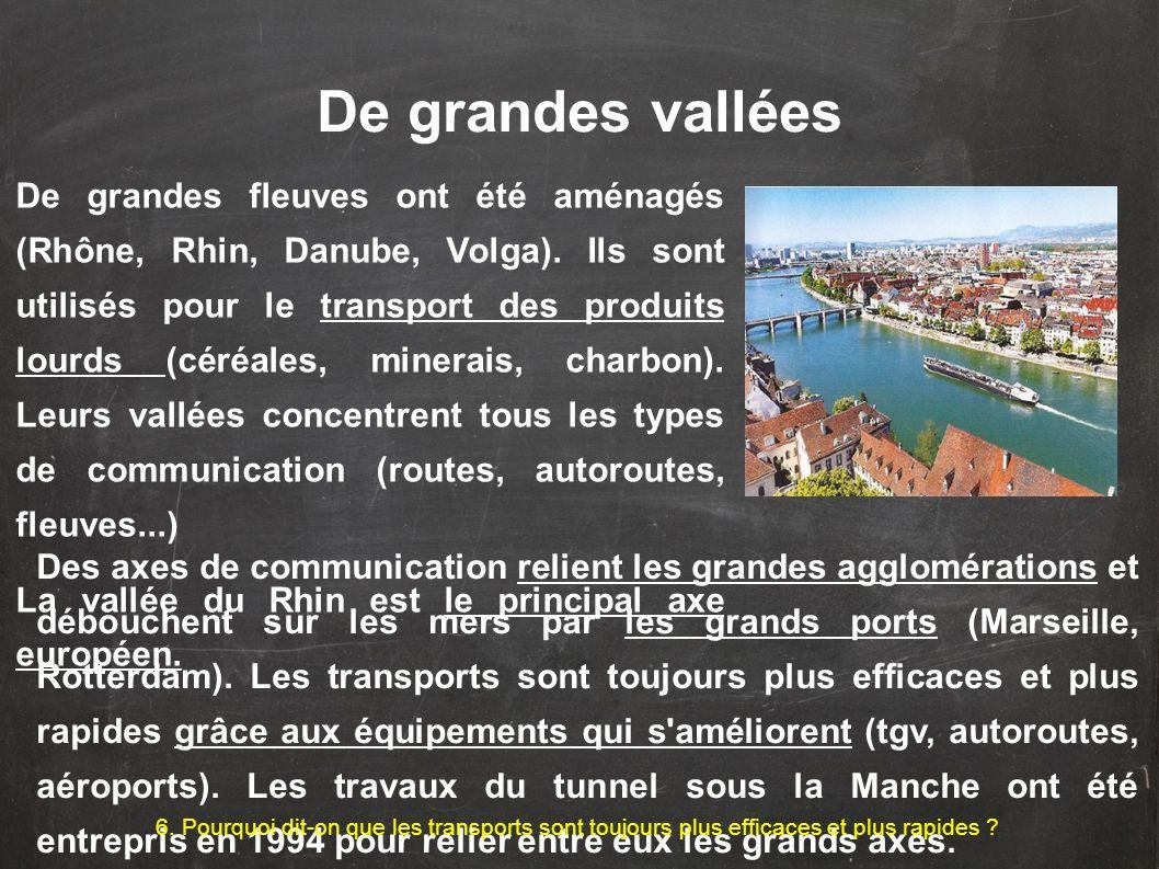 De grandes fleuves ont été aménagés (Rhône, Rhin, Danube, Volga). Ils sont utilisés pour le transport des produits lourds (céréales, minerais, charbon