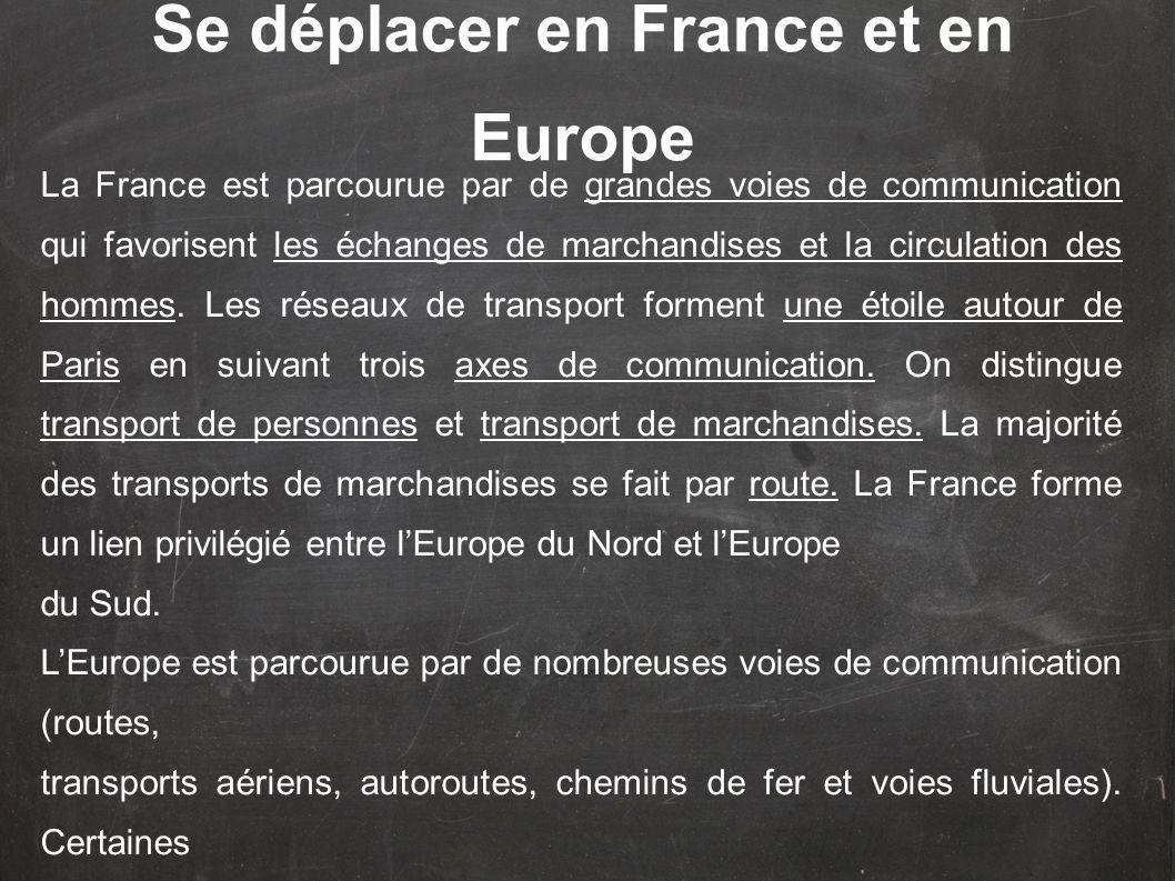 La France est parcourue par de grandes voies de communication qui favorisent les échanges de marchandises et la circulation des hommes. Les réseaux de