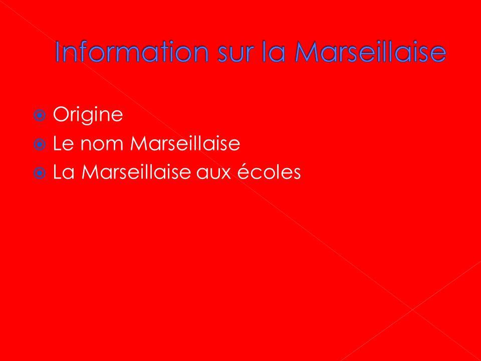 Origine Le nom Marseillaise La Marseillaise aux écoles