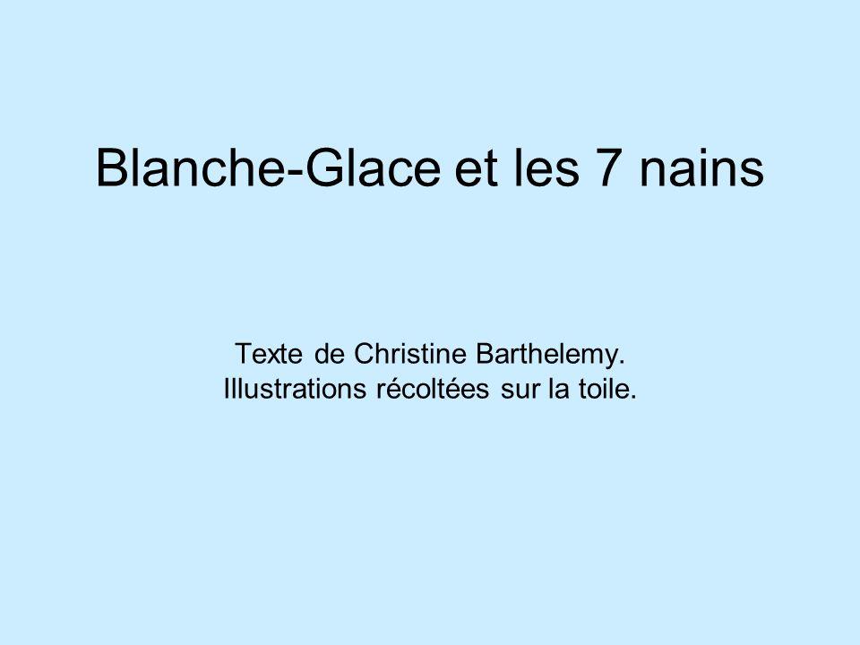 Blanche-Glace et les 7 nains Texte de Christine Barthelemy. Illustrations récoltées sur la toile.