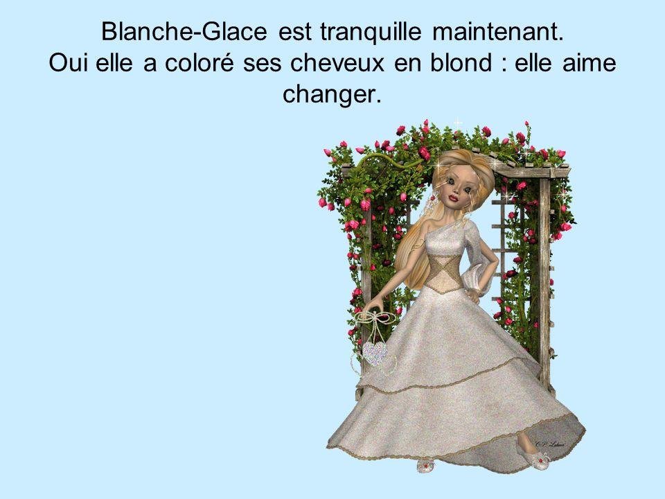 Blanche-Glace est tranquille maintenant. Oui elle a coloré ses cheveux en blond : elle aime changer.