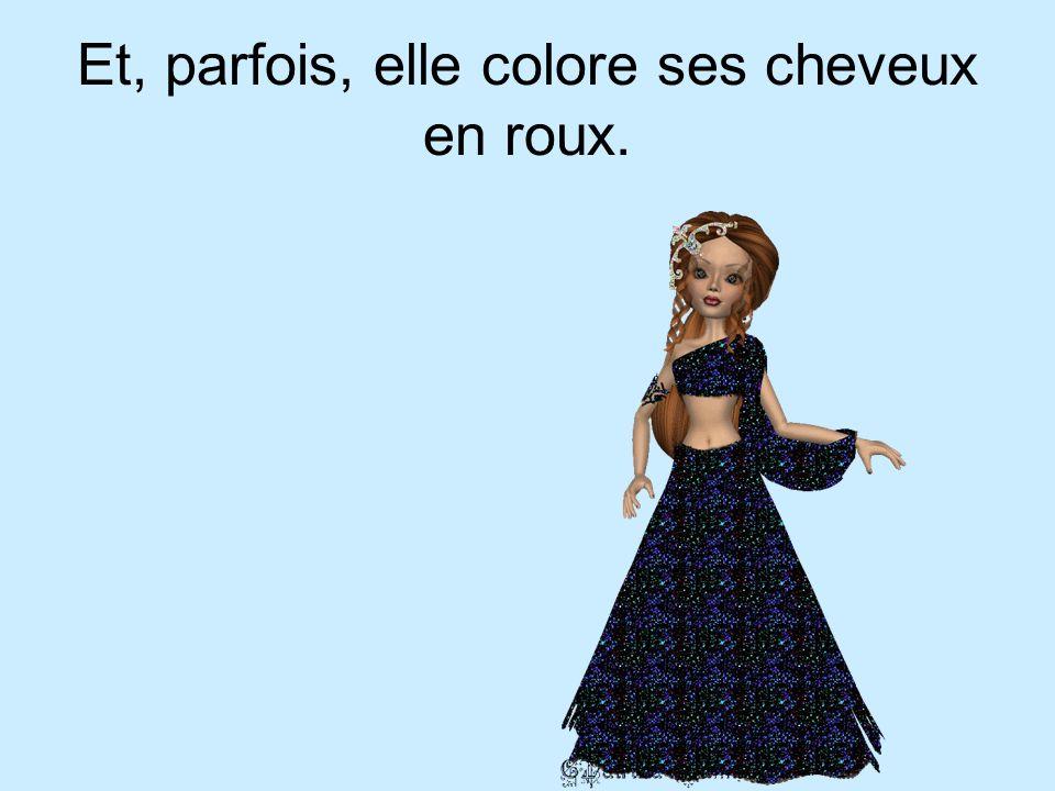 Et, parfois, elle colore ses cheveux en roux.