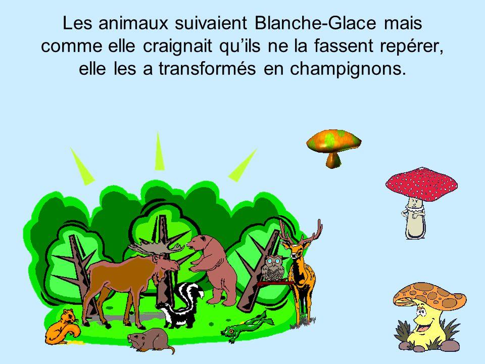 Les animaux suivaient Blanche-Glace mais comme elle craignait quils ne la fassent repérer, elle les a transformés en champignons.