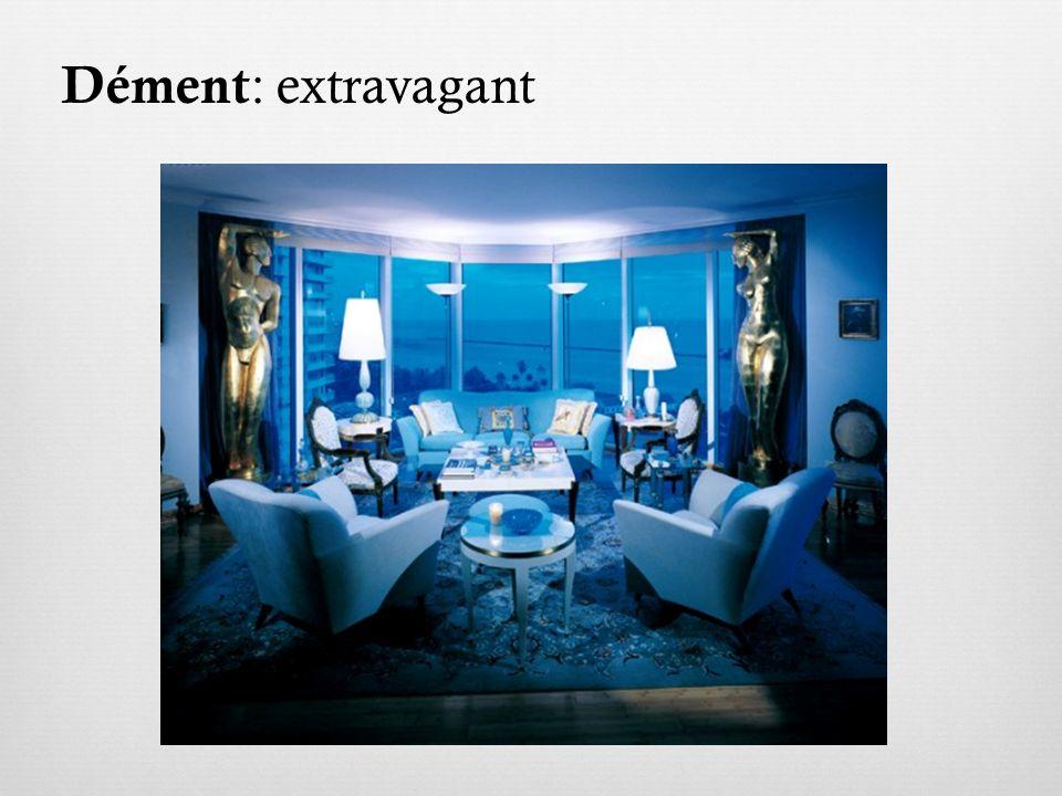 Dément : extravagant