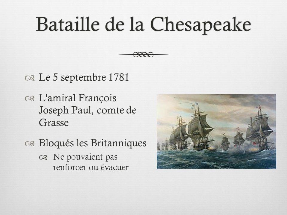 Bataille de la ChesapeakeBataille de la Chesapeake Le 5 septembre 1781 L amiral François Joseph Paul, comte de Grasse Bloqués les Britanniques Ne pouvaient pas renforcer ou évacuer