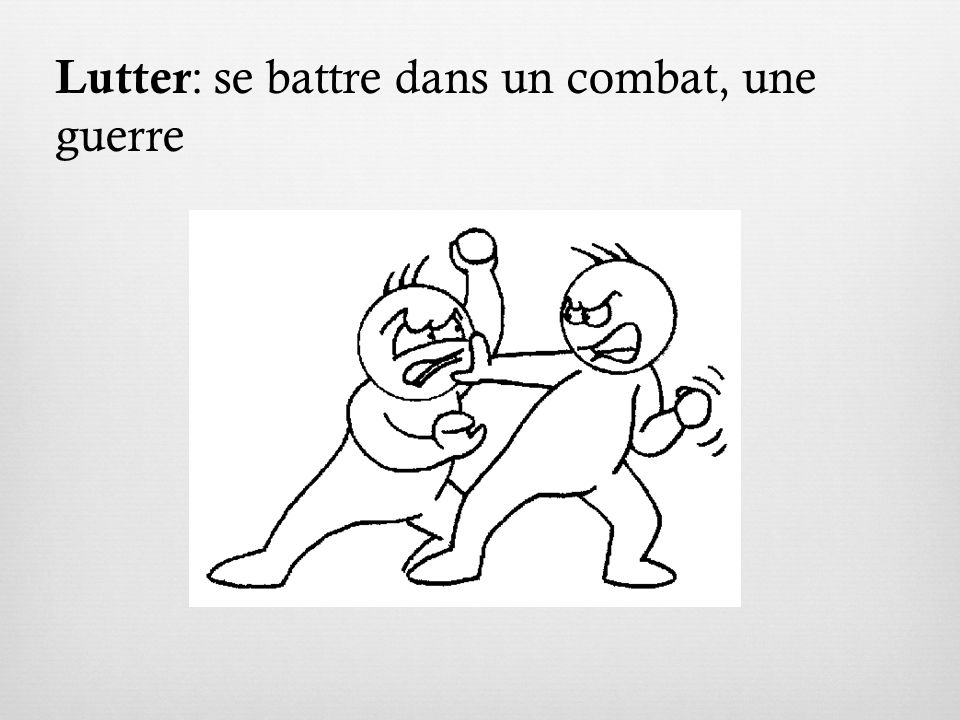 Lutter : se battre dans un combat, une guerre