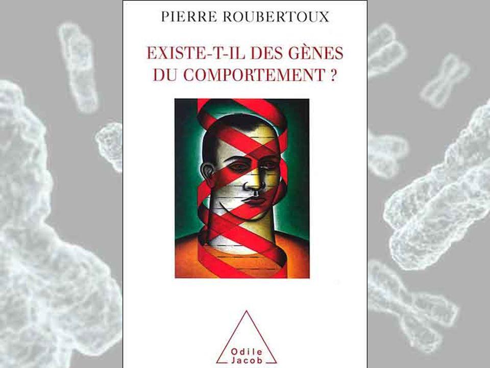 Pour terminer écoutez ce que disent les scientifiques sur la génétique comportementale, voici dabord Pierre Roubertoux.