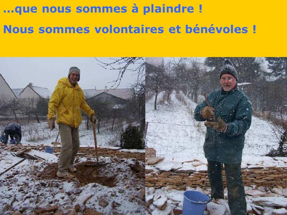 …que nous sommes à plaindre ! Nous sommes volontaires et bénévoles !