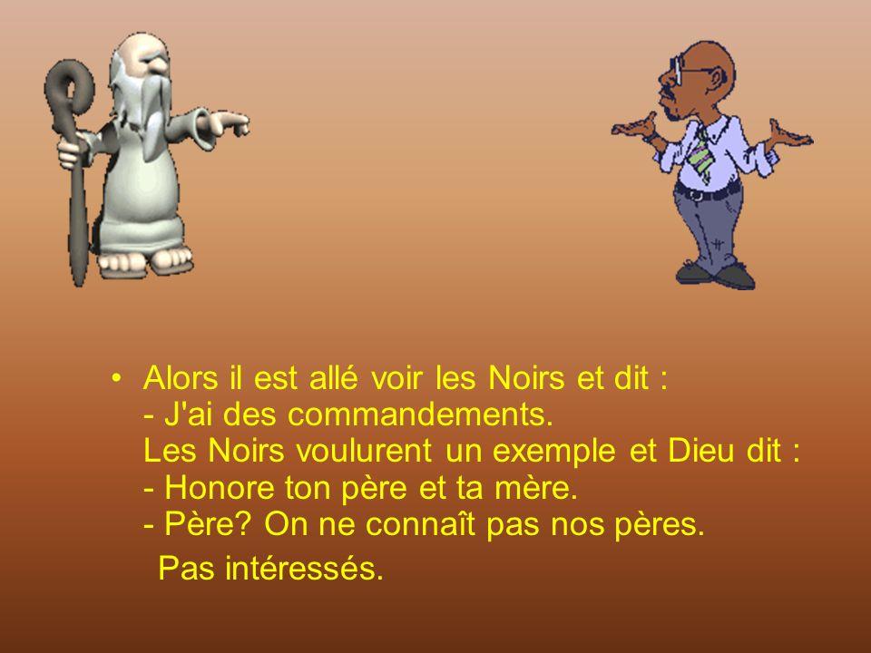 Dieu alla voir les Arabes et leur dit - J'ai 10 commandements pour vous qui amélioreront votre vie. Les Arabes demandèrent: - C'est quoi des commandem