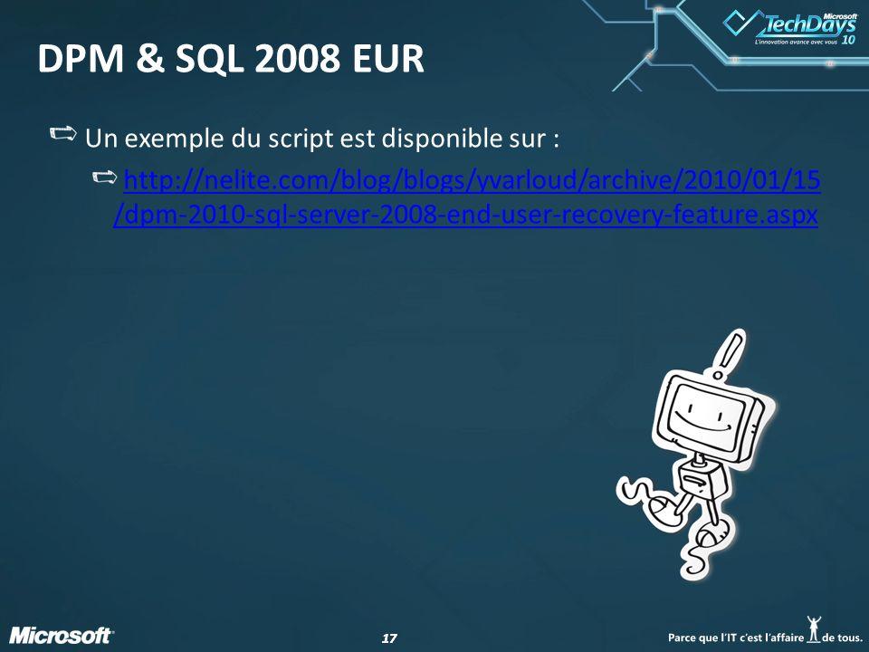 17 DPM & SQL 2008 EUR Un exemple du script est disponible sur : http://nelite.com/blog/blogs/yvarloud/archive/2010/01/15 /dpm-2010-sql-server-2008-end