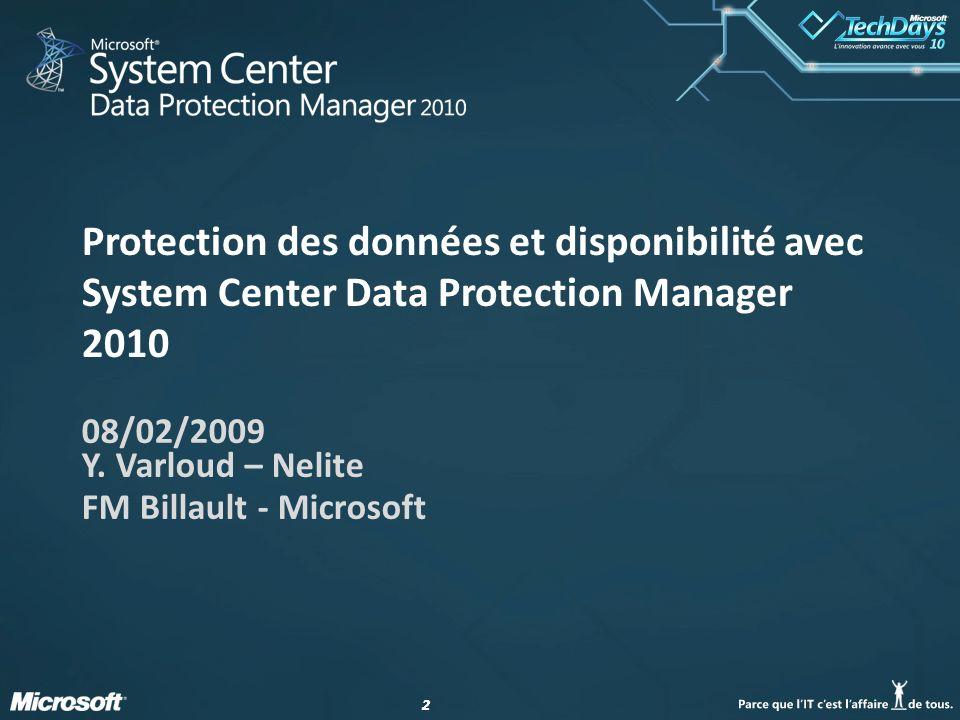 22 Protection des données et disponibilité avec System Center Data Protection Manager 2010 08/02/2009 Y. Varloud – Nelite FM Billault - Microsoft