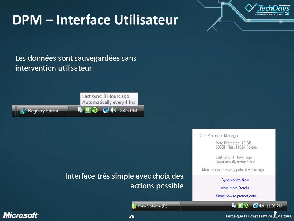 39 Les données sont sauvegardées sans intervention utilisateur DPM – Interface Utilisateur Interface très simple avec choix des actions possible