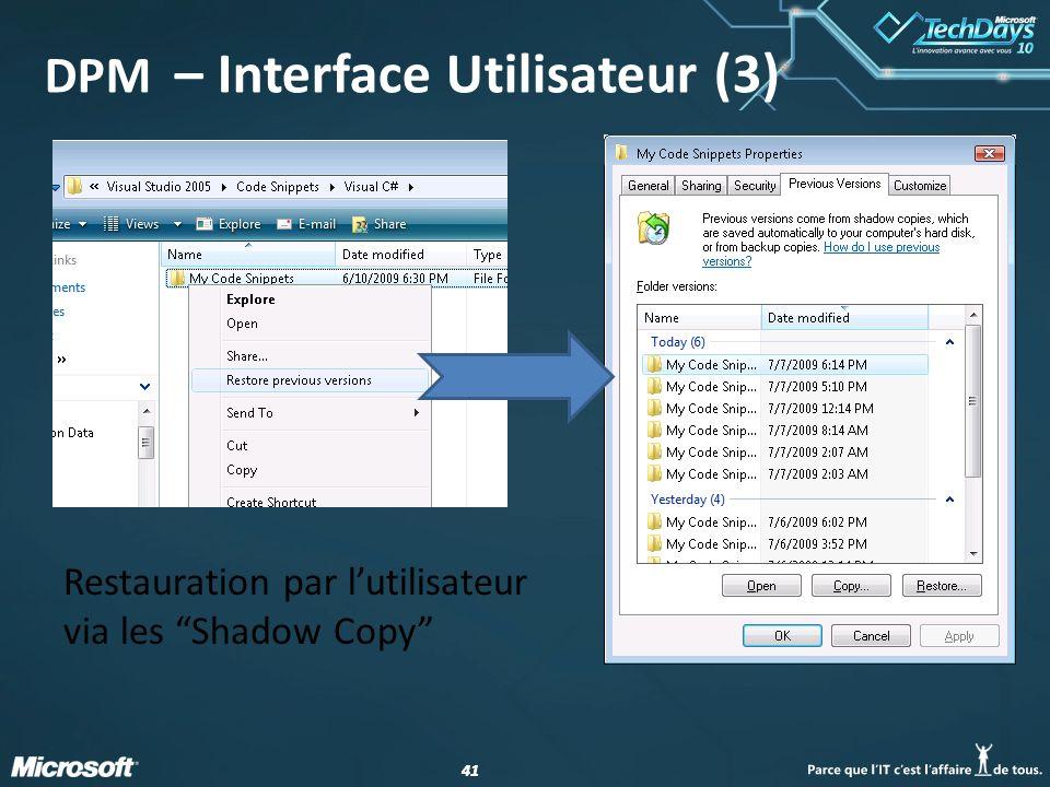 41 Restauration par lutilisateur via les Shadow Copy DPM – Interface Utilisateur (3)