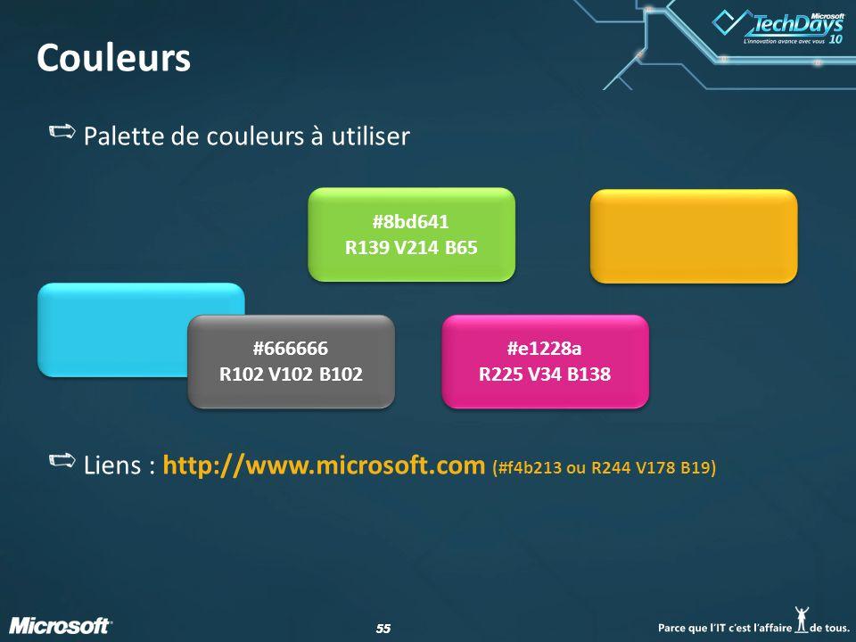 55 Couleurs Palette de couleurs à utiliser Liens : http://www.microsoft.com (#f4b213 ou R244 V178 B19) #e1228a R225 V34 B138 #666666 R102 V102 B102 #8