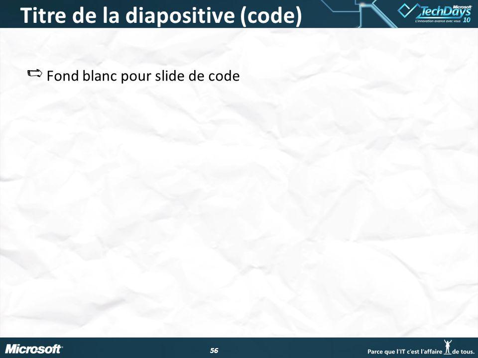 56 Titre de la diapositive (code) Fond blanc pour slide de code
