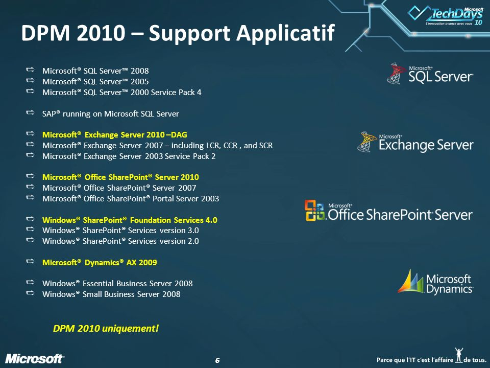 66 DPM 2010 – Support Applicatif Microsoft® SQL Server 2008 Microsoft® SQL Server 2005 Microsoft® SQL Server 2000 Service Pack 4 SAP® running on Micro