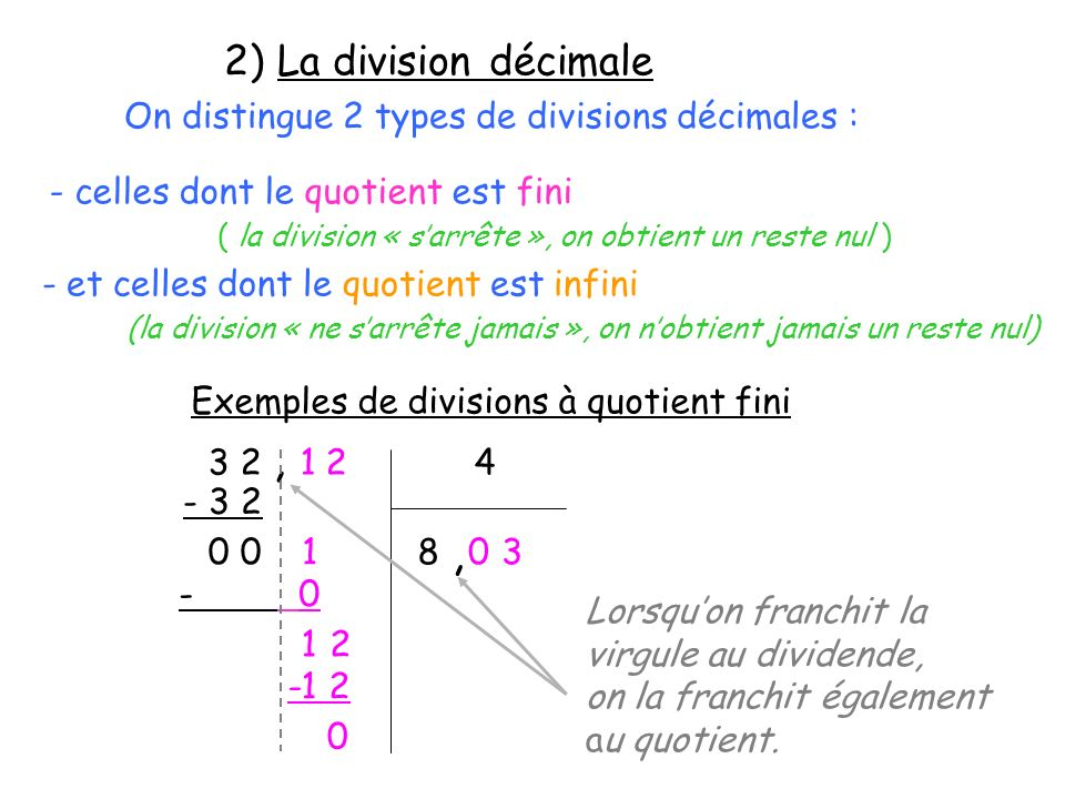 2) La division décimale On distingue 2 types de divisions décimales : - celles dont le quotient est fini ( la division « sarrête », on obtient un rest