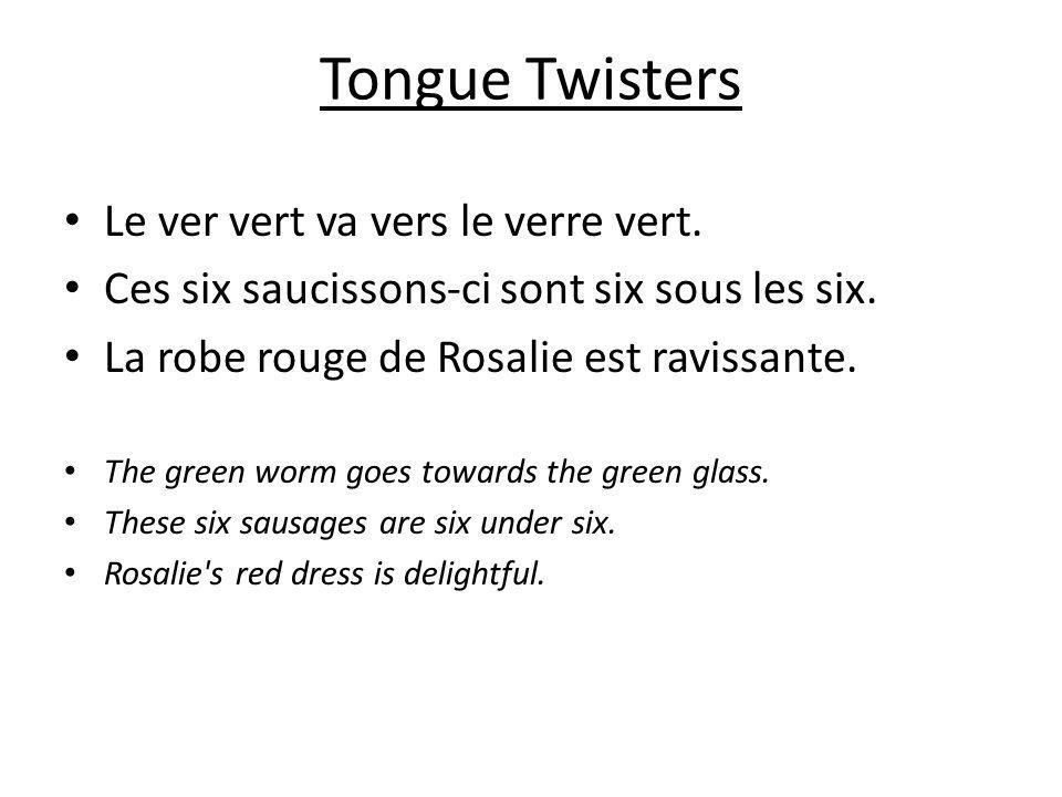Tongue Twisters Le ver vert va vers le verre vert. Ces six saucissons-ci sont six sous les six. La robe rouge de Rosalie est ravissante. The green wor