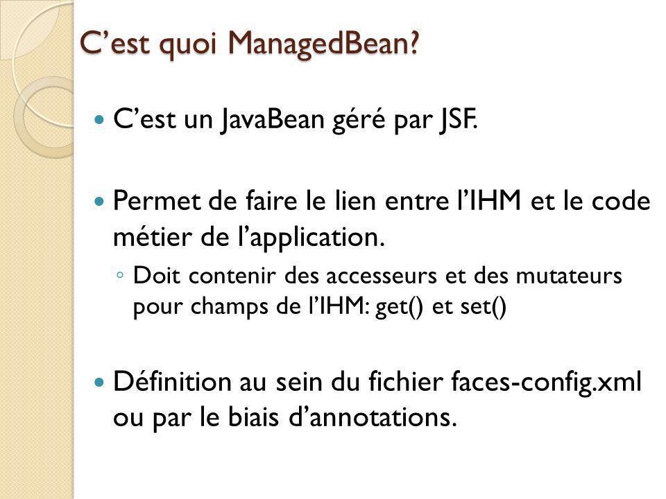 Cest quoi ManagedBean.Cest un JavaBean géré par JSF.