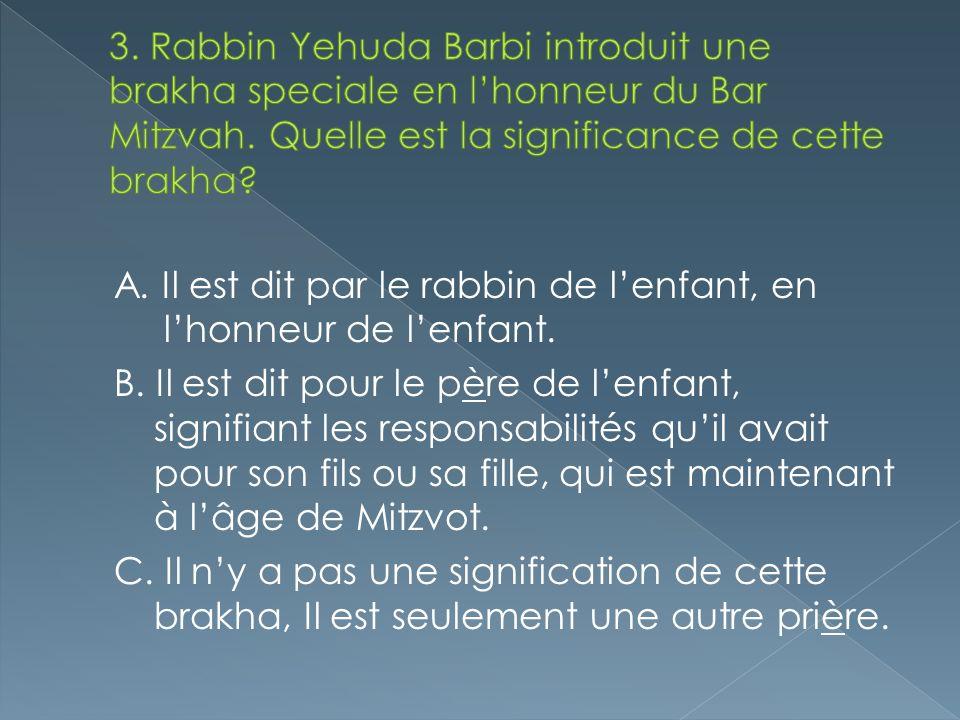 A. Il est dit par le rabbin de lenfant, en lhonneur de lenfant. B. Il est dit pour le père de lenfant, signifiant les responsabilités quil avait pour