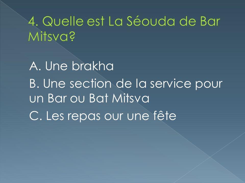 A. Une brakha B. Une section de la service pour un Bar ou Bat Mitsva C. Les repas our une fête