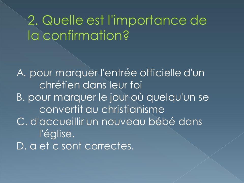 A. pour marquer l'entrée officielle d'un chrétien dans leur foi B. pour marquer le jour où quelqu'un se convertit au christianisme C. d'accueillir un